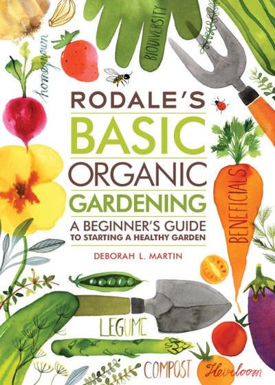 Deborah L. Martin Rodale's Basic Organic Gardening A Beginner's Guide To Starting A Healthy Garden