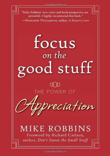 Mike Robbins Focus On The Good Stuff The Power Of Appreciation