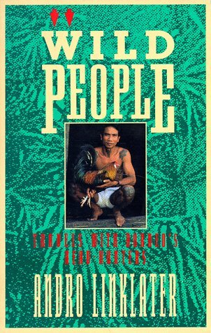 Andro Linklater Wild People Travels With Borneo's Head Hunters