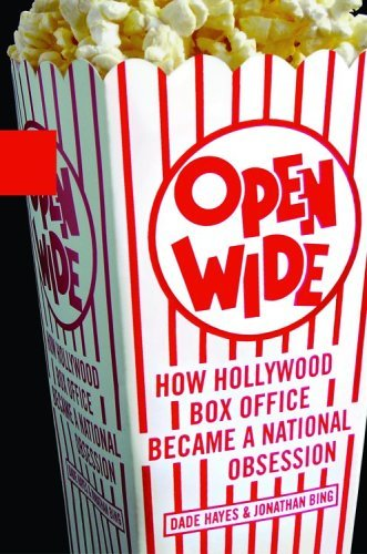 Dade Hayes Open Wide How Hollywood Box Office Became A National Obsess