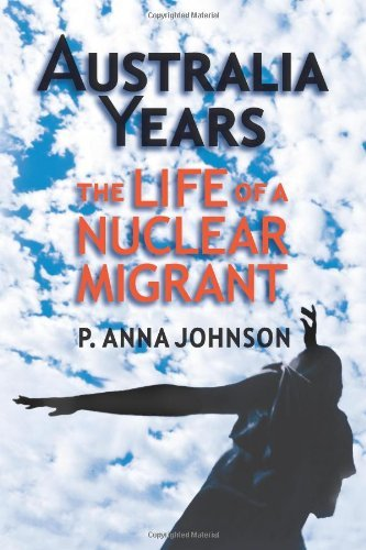 P. Anna Johnson Australia Years The Life Of A Nuclear Migrant
