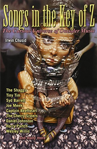 Irwin Chusid Songs In The Key Of Z The Curious Universe Of Outsider Music