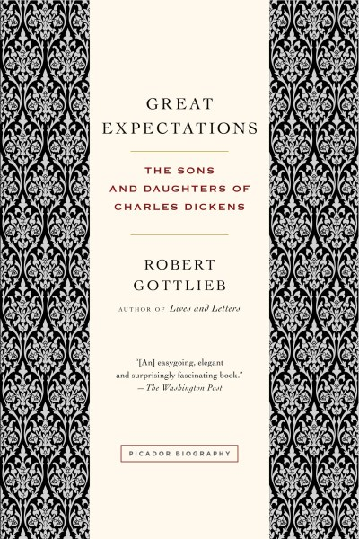Robert Gottlieb Great Expectations The Sons And Daughters Of Charles Dickens