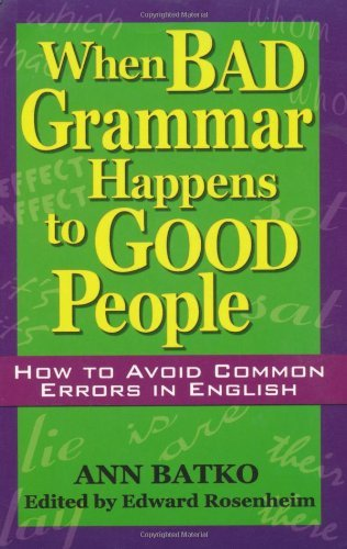 Ann Batko When Bad Grammar Happens To Good People How To Avoid Common Errors In English
