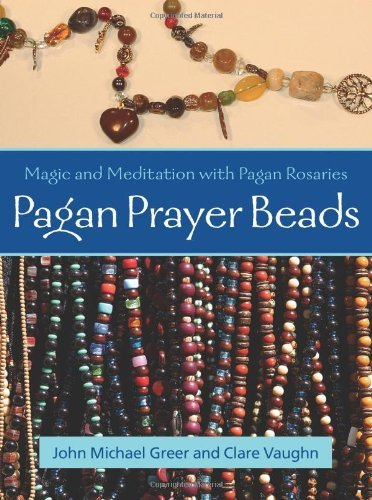 John Michael Greer Pagan Prayer Beads Magic And Meditation With Pagan Rosaries