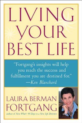 Laura Berman Fortgang Living Your Best Life Ten Strategies For Getting From Where You Are To