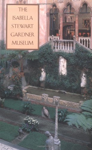Hilliard T. Goldfarb Isabella Stewart Gardner Museum The A Companion Guide And History