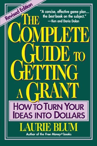Laurie Blum The Complete Guide To Getting A Grant How To Turn Your Ideas Into Dollars Revised