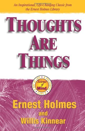 Ernest Holmes Thoughts Are Things The Things In Your Life And The Thoughts That Are 0002 Edition;