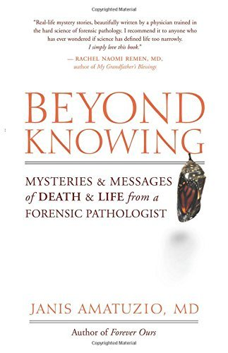 Janis Amatuzio Beyond Knowing Mysteries And Messages Of Death And Life From A F