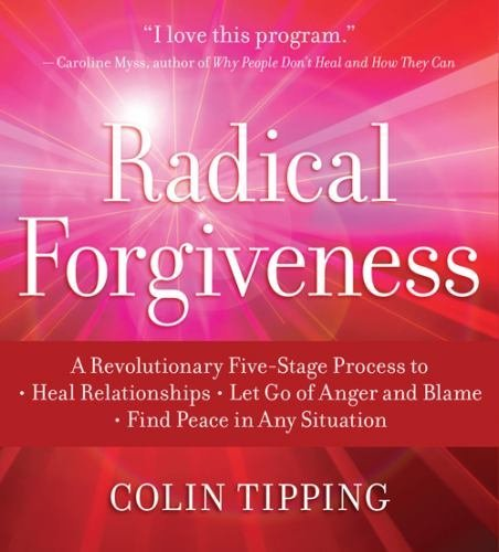 Colin Tipping Radical Forgiveness A Revolutionary Five Stage Process To Heal Relati