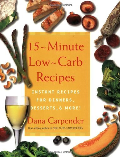 Dana Carpender 15 Minute Low Carb Recipes Instant Recipes For Dinners Desserts And More!