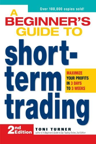 Toni Turner A Beginner's Guide To Short Term Trading Maximize Your Profits In 3 Days To 3 Weeks 0002 Edition;