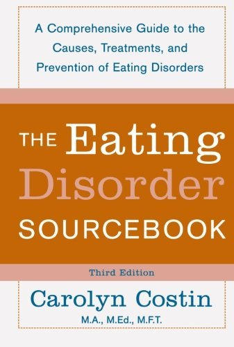 Carolyn Costin The Eating Disorder Sourcebook A Comprehensive Guide To The Causes Treatments 0003 Edition;
