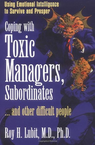 Roy H. Lubit Coping With Toxic Managers Subordinates ... And O Using Emotional Intelligence To Survive And Prosp
