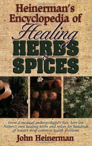 John Heinerman Heinerman's Encyclopedia Of Healing Herbs & Spices From A Medical Anthropologist's Files Here Are N