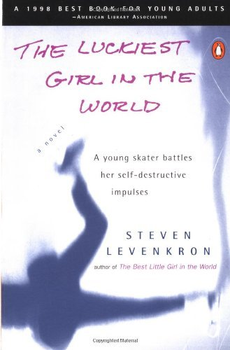 Steven Levenkron The Luckiest Girl In The World A Young Skater Battlres Her Self Destructive Impu