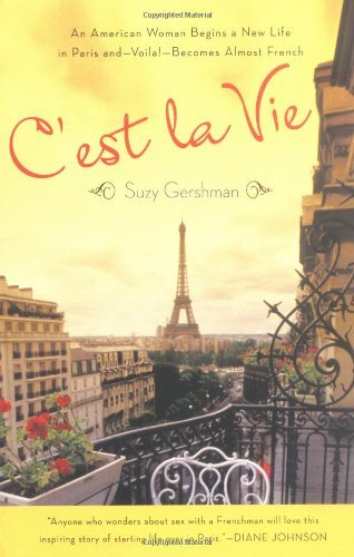 Suzy Gershman C'est La Vie An American Woman Begins A New Life In Paris And