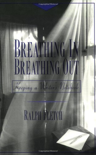 Ralph Fletcher Breathing In Breathing Out Keeping A Writer's Notebook