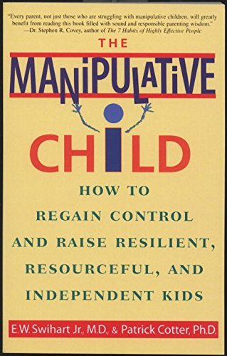 Ernest W. Swihart The Manipulative Child How To Regain Control And Raise Resilient Resour