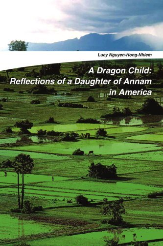 Lucy Nguyen Hong Nhiem A Dragon Child Reflections Of A Daughter Of Annam In America