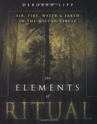 Deborah Lipp The Elements Of Ritual Air Fire Water & Earth In The Wiccan Circle