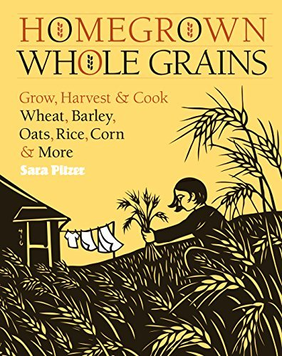 Sara Pitzer Homegrown Whole Grains Grow Harvest & Cook Your Own Wheat Barley Oat