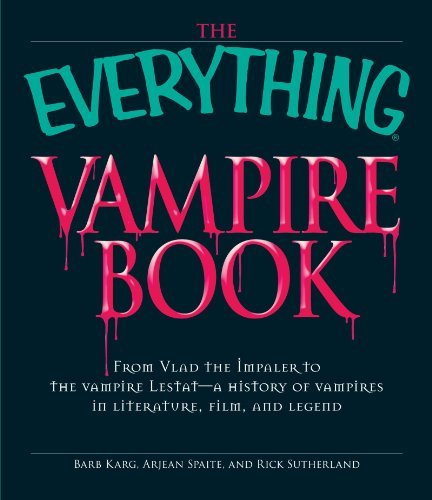 Barb Karg The Everything Vampire Book From Vlad The Impaler To The Vampire Lestat A H