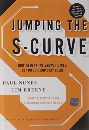 Paul F. Nunes Jumping The S Curve How To Beat The Growth Cycle Get On Top And Sta
