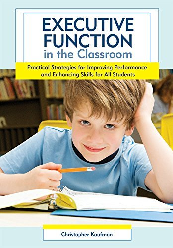 Christopher Kaufman Executive Function In The Classroom Practical Strategies For Improving Performance An