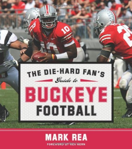 Mark Rea The Die Hard Fan's Guide To Buckeye Football