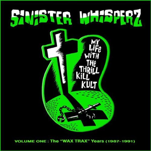 My Life With The Thrill Kill K Sinister Whisperz Wax Trax Yea Lmtd Ed.