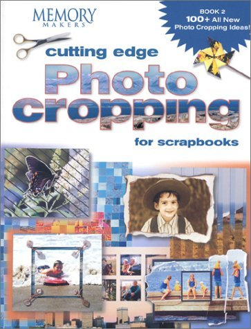 Memory Makers Books Cutting Edge Photo Cropping For Scrapbooks Book 2