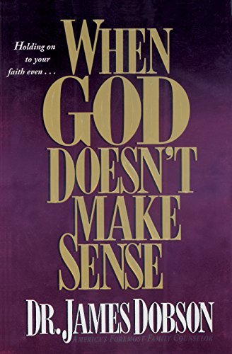 James C. Dobson When God Doesn't Make Sense
