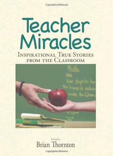 Brian Thornton Teacher Miracles Inspirational True Stories From The Classroom
