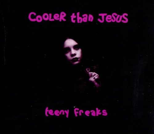Cooler Than Jesus Teeny Freaks