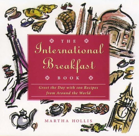 Martha Hollis The International Breakfast Book Greet The Day With 100 Recipes From Around The World