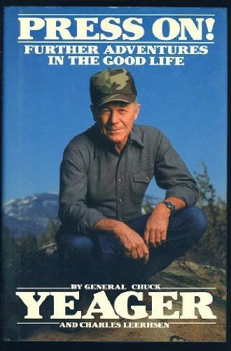 Chuck Yeager Press On! Further Adventures In The Good Life