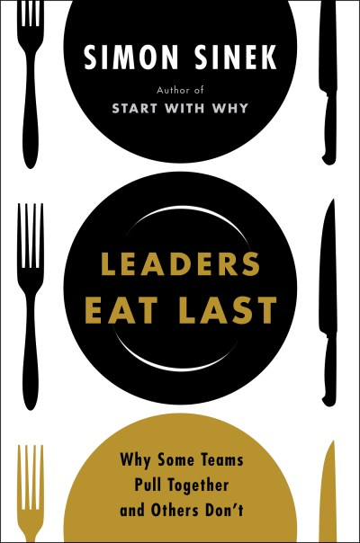 Simon Sinek Leaders Eat Last Why Some Teams Pull Together And Others Don't