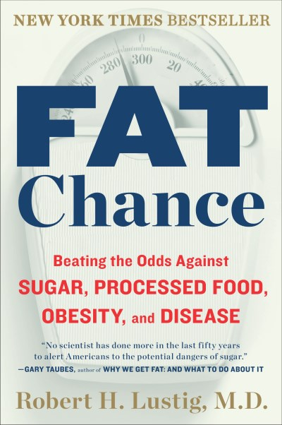 Robert H. Lustig Fat Chance Beating The Odds Against Sugar Processed Food O