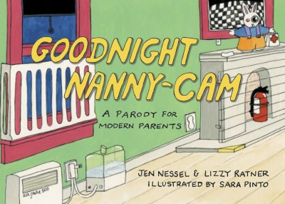 Lizzy Ratner Goodnight Nanny Cam A Parody For Modern Parents