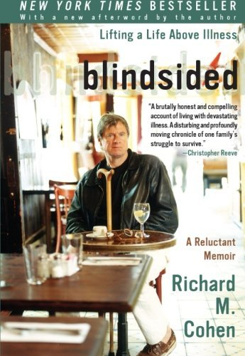 Richard M. Cohen Blindsided Lifting A Life Above Illness A Reluctant Memoir