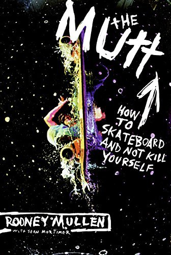 Rodney Mullen The Mutt How To Skateboard And Not Kill Yourself Revised