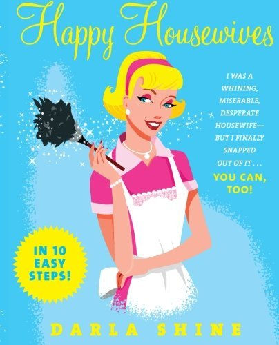 Darla Shine Happy Housewives I Was A Whining Miserable Desperate Housewife