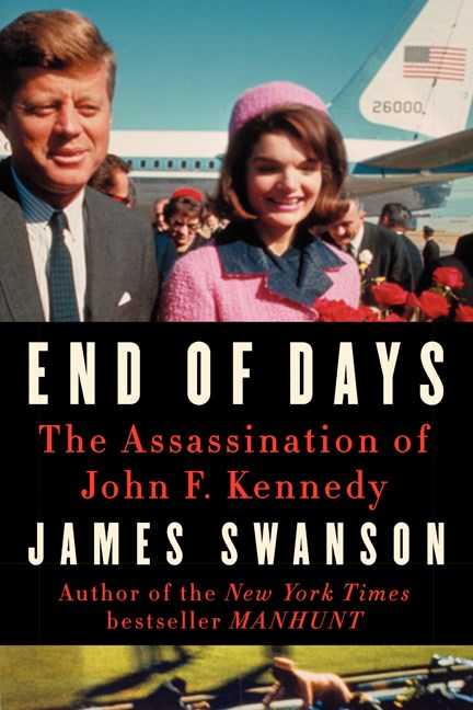 James L. Swanson End Of Days The Assassination Of John F. Kennedy
