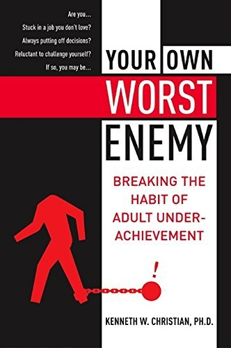 Ken Christian Your Own Worst Enemy Breaking The Habit Of Adult Underachievement