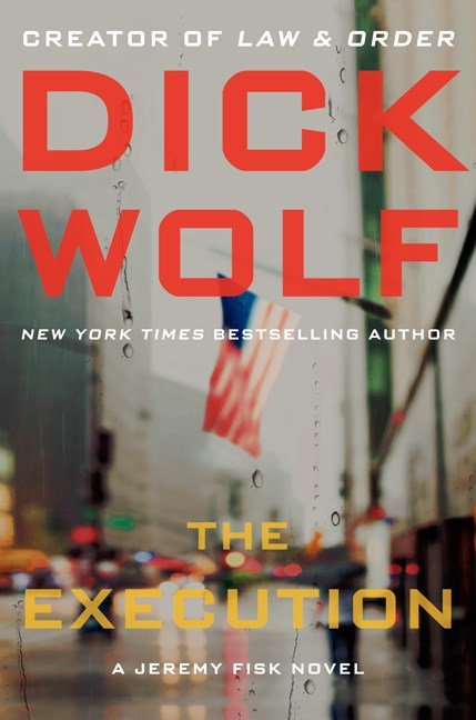 Dick Wolf The Execution A Jeremy Fisk Novel