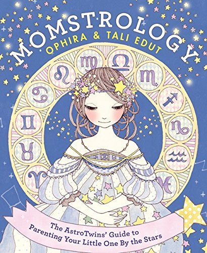 Ophira Edut Momstrology The Astrotwins' Guide To Parenting Your Little On