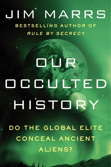 Jim Marrs Our Occulted History Do The Global Elite Conceal Ancient Aliens?