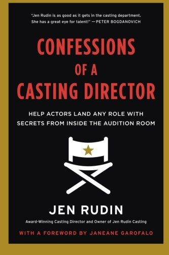 Jen Rudin Confessions Of A Casting Director Help Actors Land Any Role With Secrets From Insid